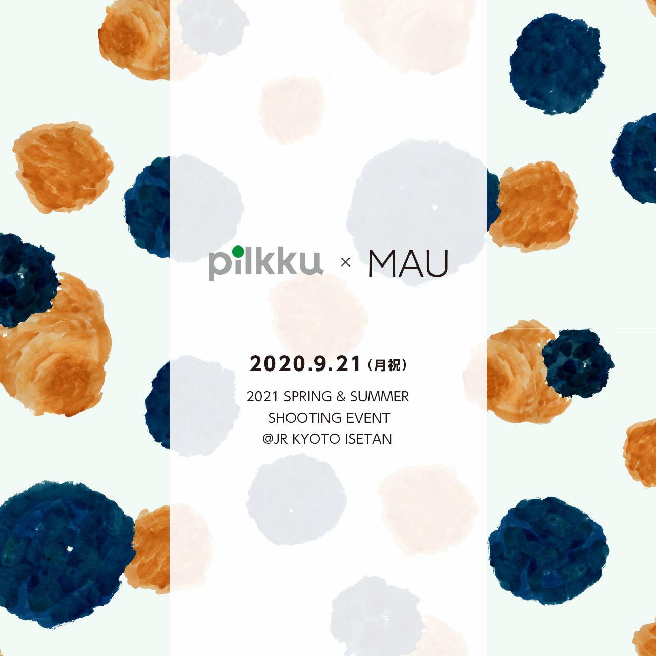 pilkku×MAU 2021 SPRING & SUMMER SHOOTING EVENT @JR KYOTO ISETAN